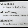 Terms used for deaf education which read- Akouphone: to enable the deaf to hear, Akou-Massage: for the treatment of catarrhal deafness, and the Akoulalion: for the instruction of deaf mutes.